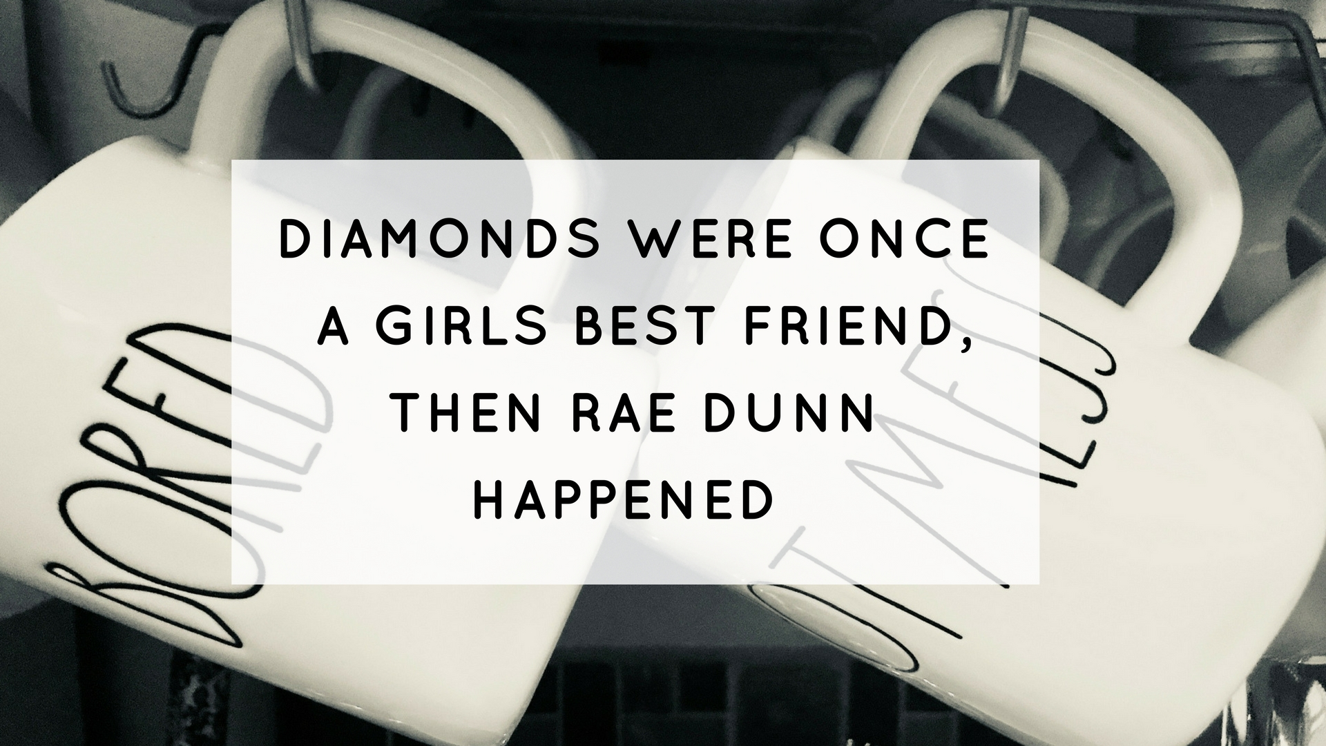 DIAMONDS USED TO BE A GIRLD BEST FRIEND, THEN RAE DUNN HAPPENED!